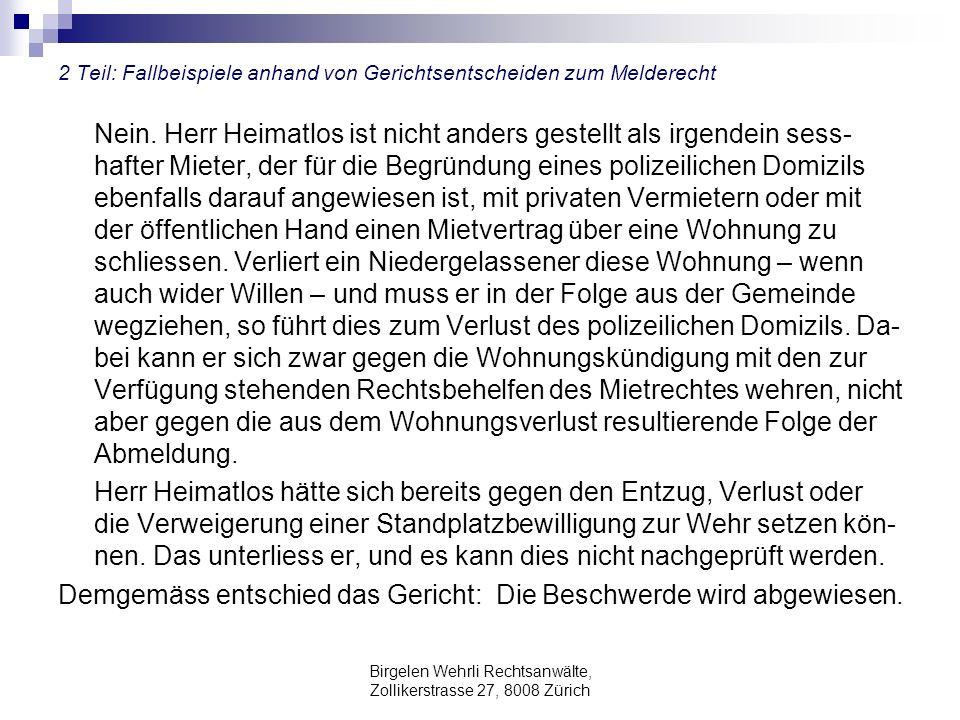 Birgelen Wehrli Rechtsanwälte, Zollikerstrasse 27, 8008 Zürich 2 Teil: Fallbeispiele anhand von Gerichtsentscheiden zum Melderecht Nein. Herr Heimatlo