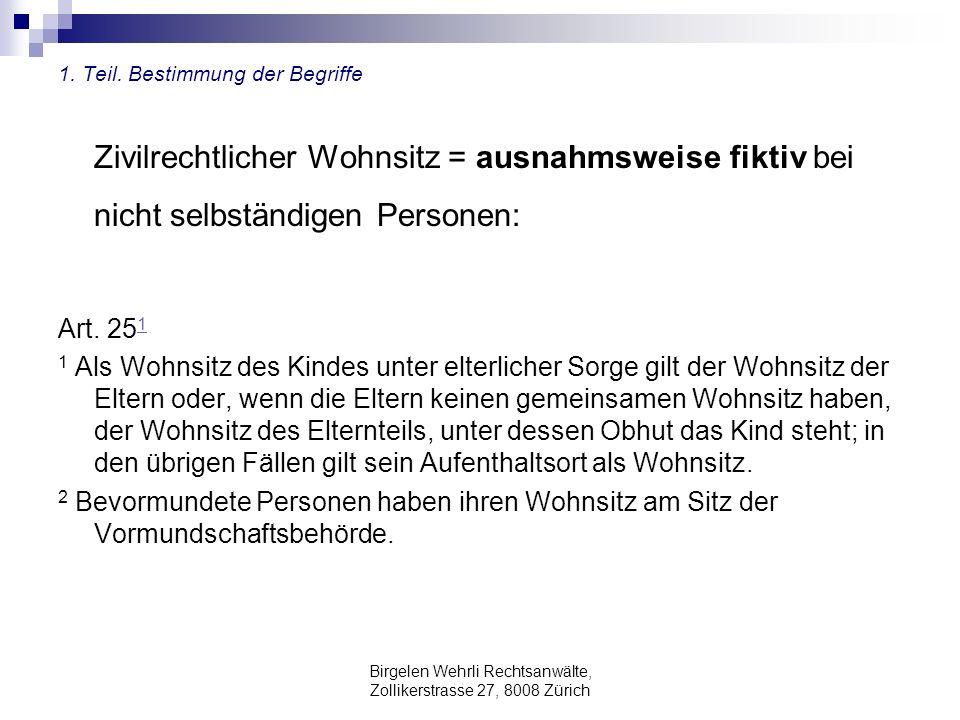 Birgelen Wehrli Rechtsanwälte, Zollikerstrasse 27, 8008 Zürich 1. Teil. Bestimmung der Begriffe Zivilrechtlicher Wohnsitz = ausnahmsweise fiktiv bei n