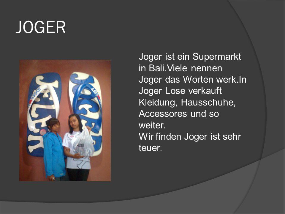 JOGER Joger ist ein Supermarkt in Bali.Viele nennen Joger das Worten werk.In Joger Lose verkauft Kleidung, Hausschuhe, Accessores und so weiter.
