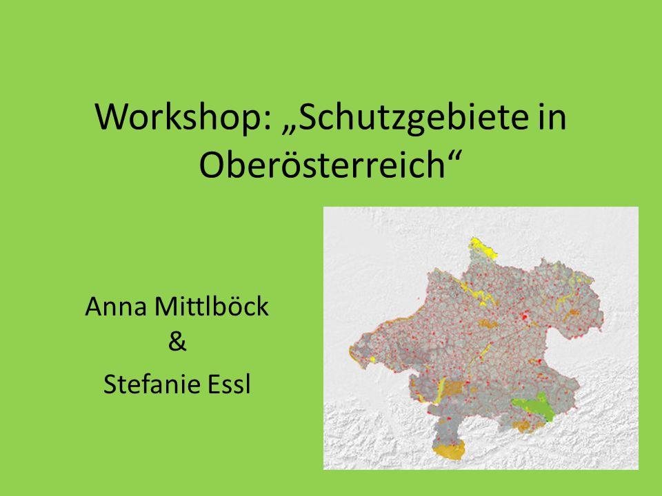 Workshop: Schutzgebiete in Oberösterreich Anna Mittlböck & Stefanie Essl