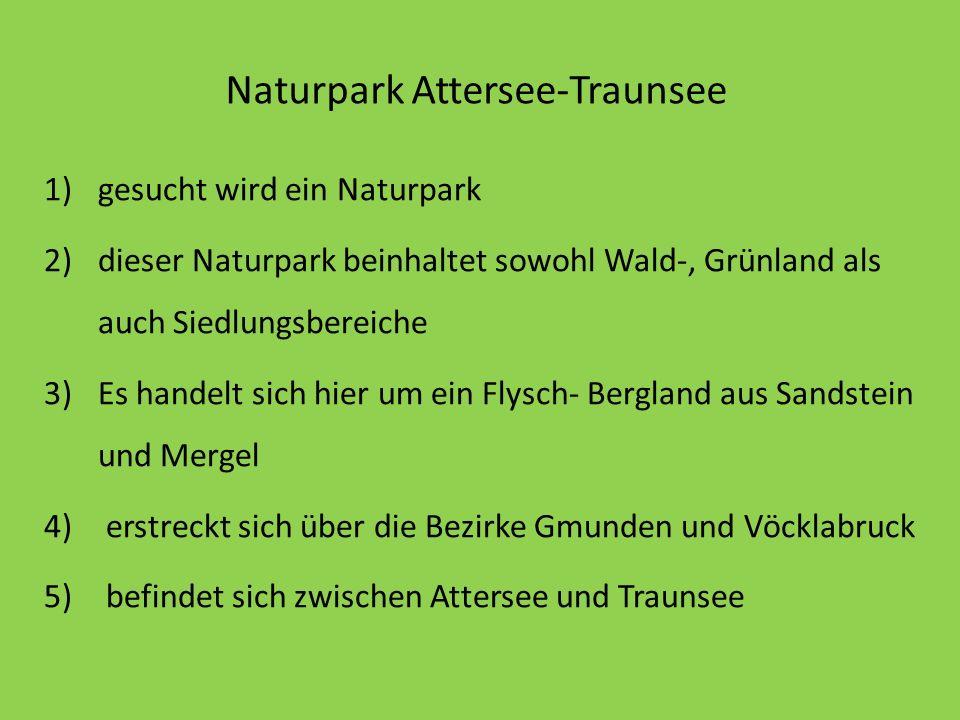 Naturpark Attersee-Traunsee 1)gesucht wird ein Naturpark 2)dieser Naturpark beinhaltet sowohl Wald-, Grünland als auch Siedlungsbereiche 3)Es handelt