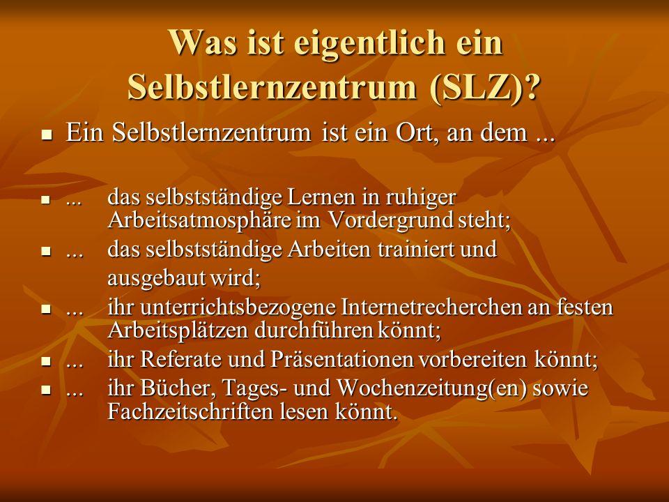 Was ist eigentlich ein Selbstlernzentrum (SLZ). Ein Selbstlernzentrum ist ein Ort, an dem...