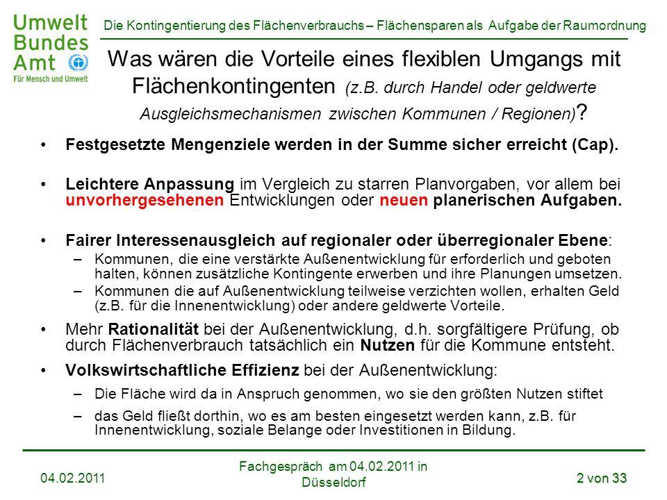 Die Kontingentierung des Flächenverbrauchs – Flächensparen als Aufgabe der Raumordnung Fachgespräch am 04.02.2011 in Düsseldorf 04.02.20112 von 33 Was