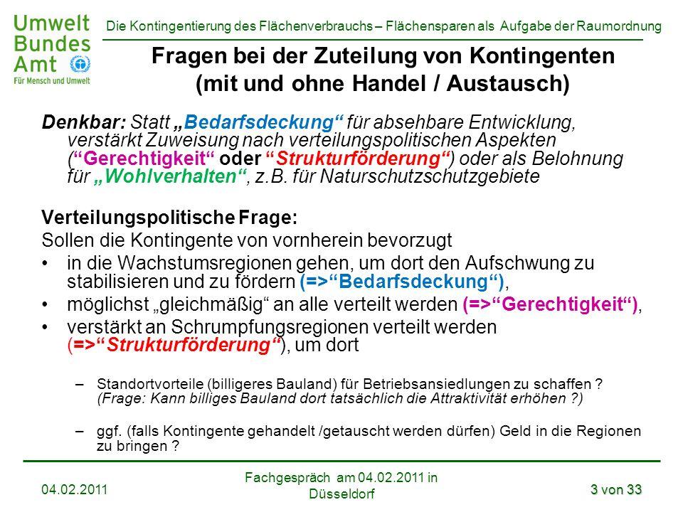 Die Kontingentierung des Flächenverbrauchs – Flächensparen als Aufgabe der Raumordnung Fachgespräch am 04.02.2011 in Düsseldorf 04.02.20113 von 33 Fra