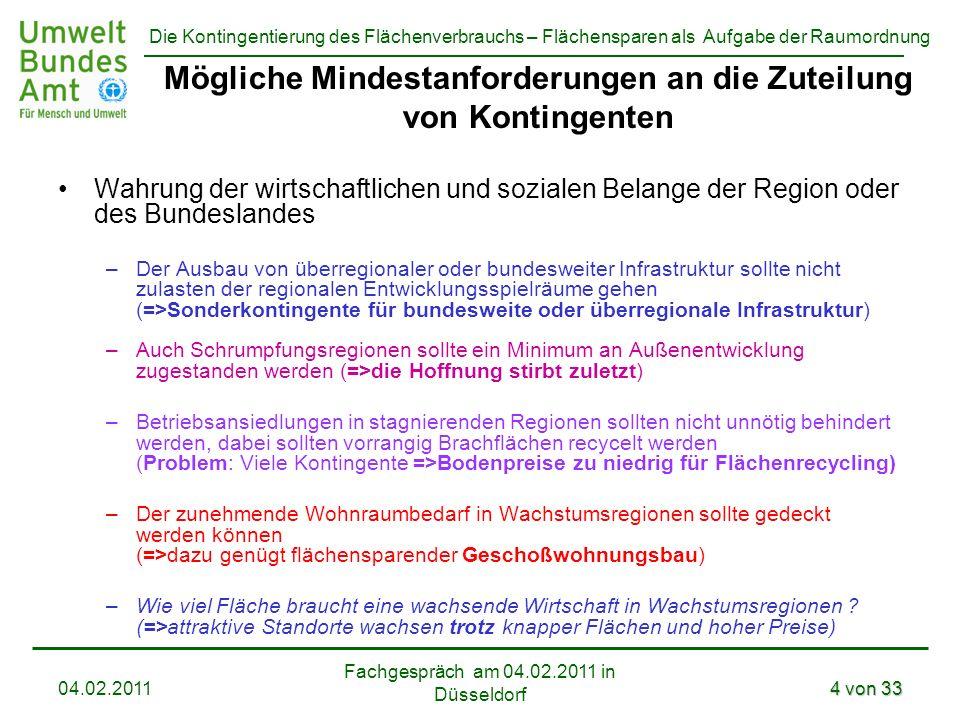 Die Kontingentierung des Flächenverbrauchs – Flächensparen als Aufgabe der Raumordnung Fachgespräch am 04.02.2011 in Düsseldorf 04.02.20114 von 33 Mög
