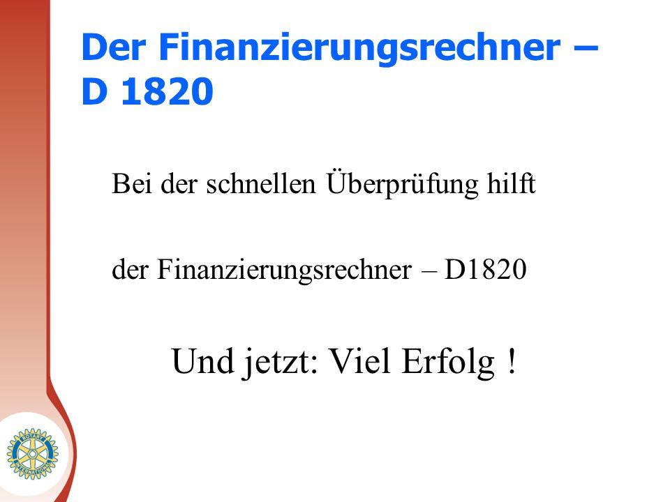 Der Finanzierungsrechner – D 1820 Bei der schnellen Überprüfung hilft der Finanzierungsrechner – D1820 Und jetzt: Viel Erfolg !