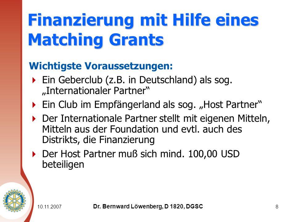10.11.2007 8 Finanzierung mit Hilfe eines Matching Grants Wichtigste Voraussetzungen: Ein Geberclub (z.B.
