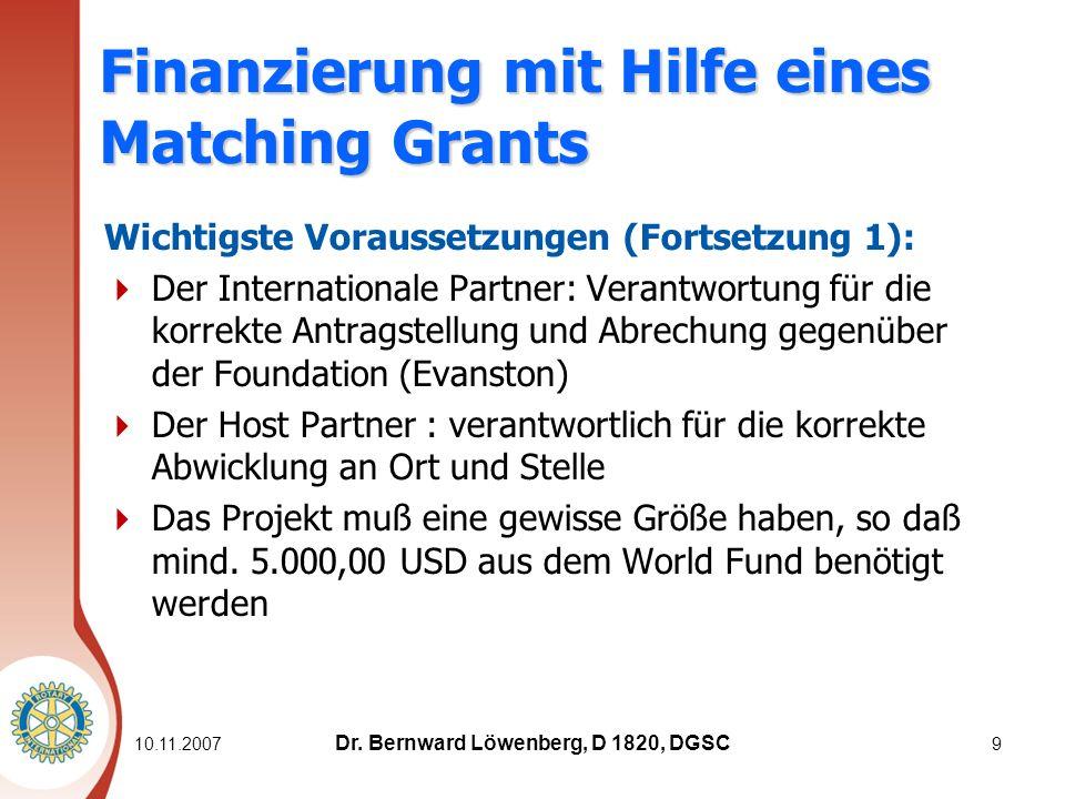 10.11.2007 10 Finanzierung mit Hilfe eines Matching Grants Wichtigste Voraussetzungen (Fortsetzung 2): Das Projekt muss förderfähig sein, also die von der Foundation festgelegten Kriterien (eligibility criteria) erfüllen Das große Prinzip: es muss sich um humanitäre Hilfe handeln.