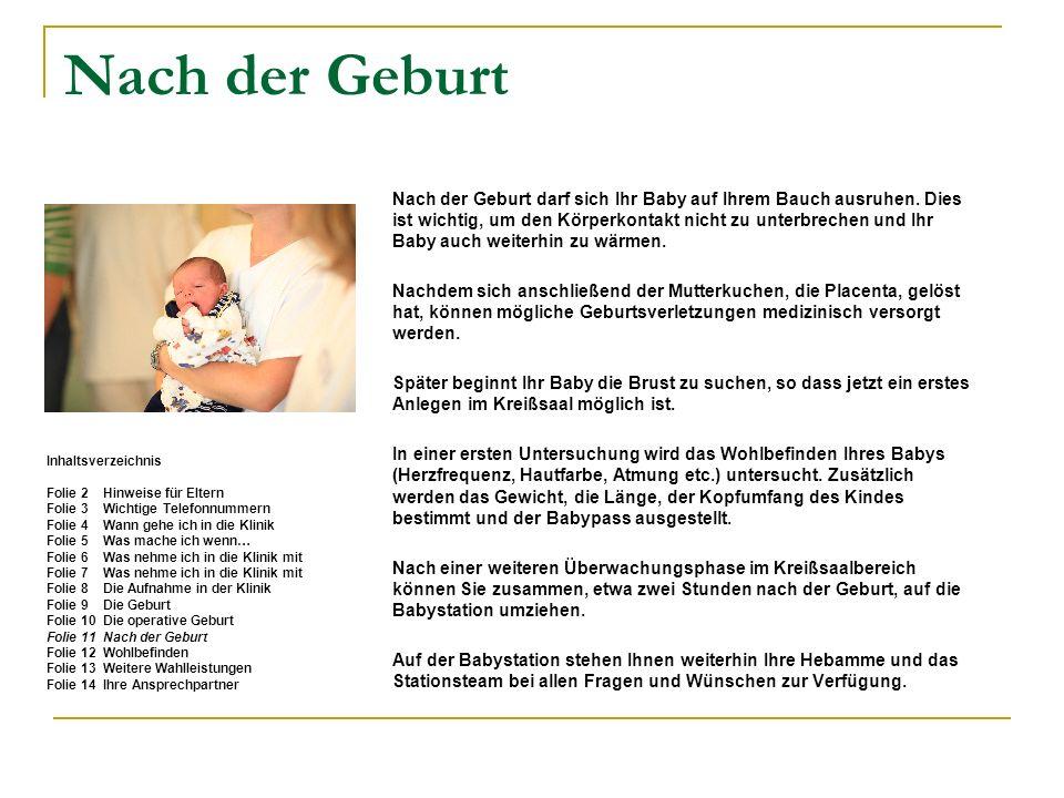 Nach der Geburt Nach der Geburt darf sich Ihr Baby auf Ihrem Bauch ausruhen. Dies ist wichtig, um den Körperkontakt nicht zu unterbrechen und Ihr Baby