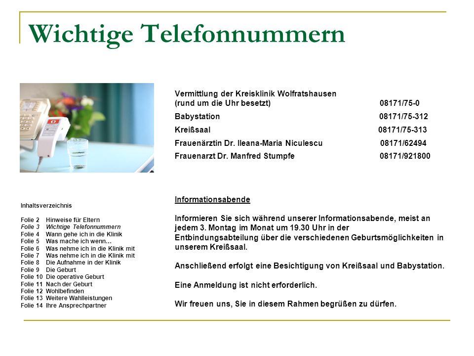 Wichtige Telefonnummern Vermittlung der Kreisklinik Wolfratshausen (rund um die Uhr besetzt) 08171/75-0 Babystation 08171/75-312 Kreißsaal 08171/75-31