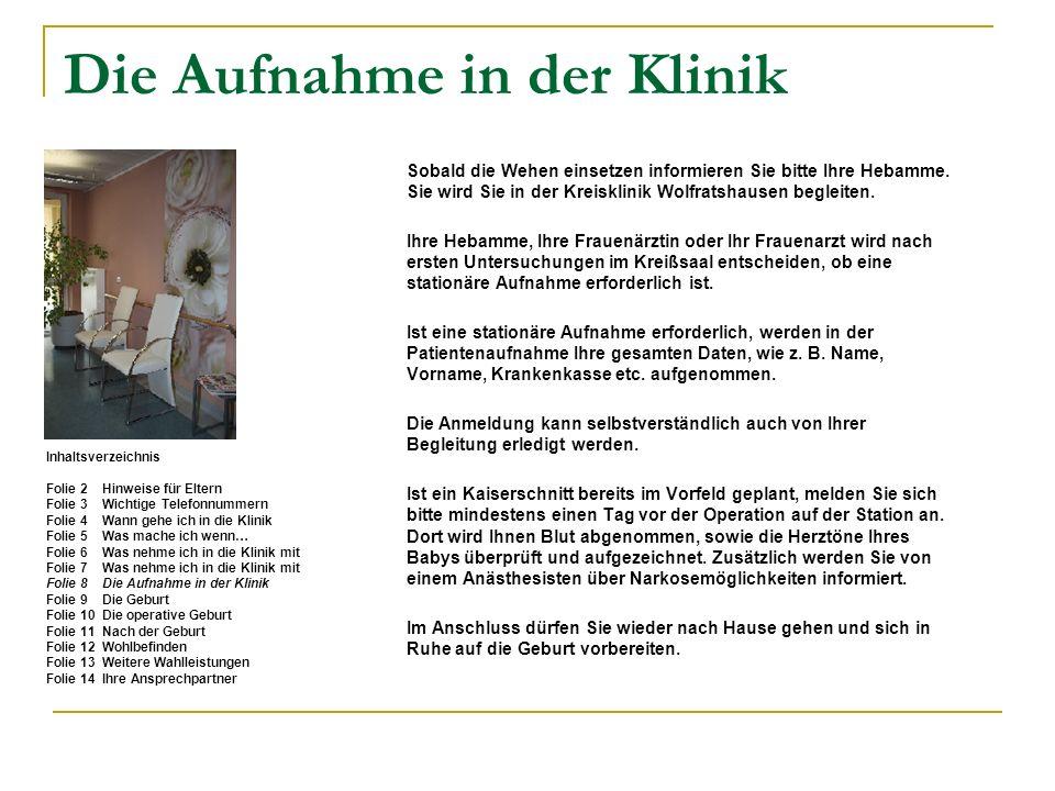 Die Aufnahme in der Klinik Sobald die Wehen einsetzen informieren Sie bitte Ihre Hebamme. Sie wird Sie in der Kreisklinik Wolfratshausen begleiten. Ih