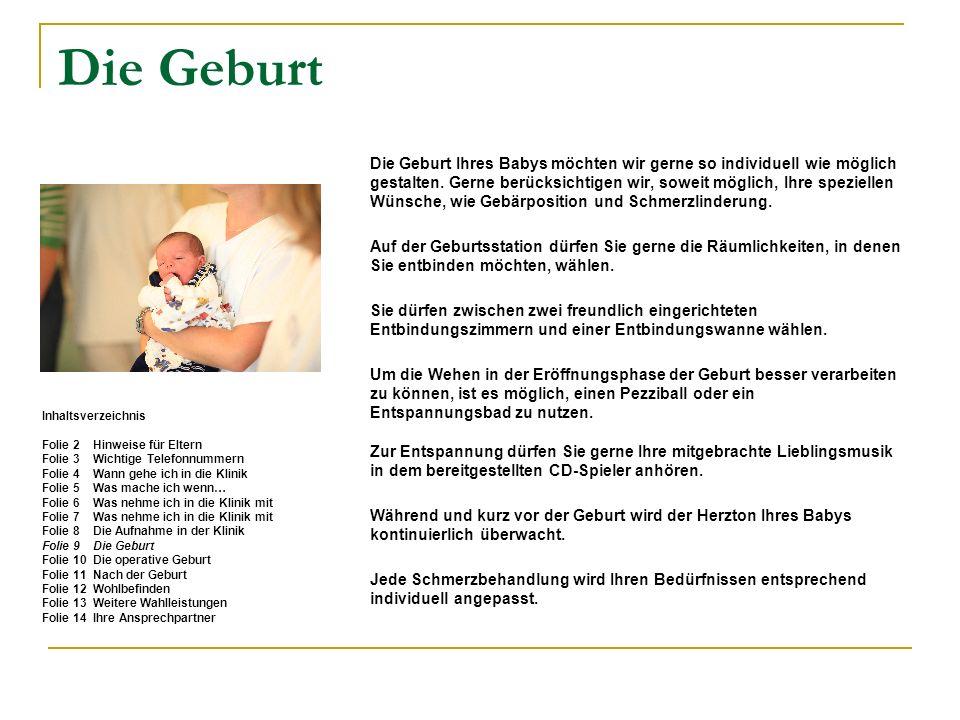 Die Geburt Die Geburt Ihres Babys möchten wir gerne so individuell wie möglich gestalten. Gerne berücksichtigen wir, soweit möglich, Ihre speziellen W