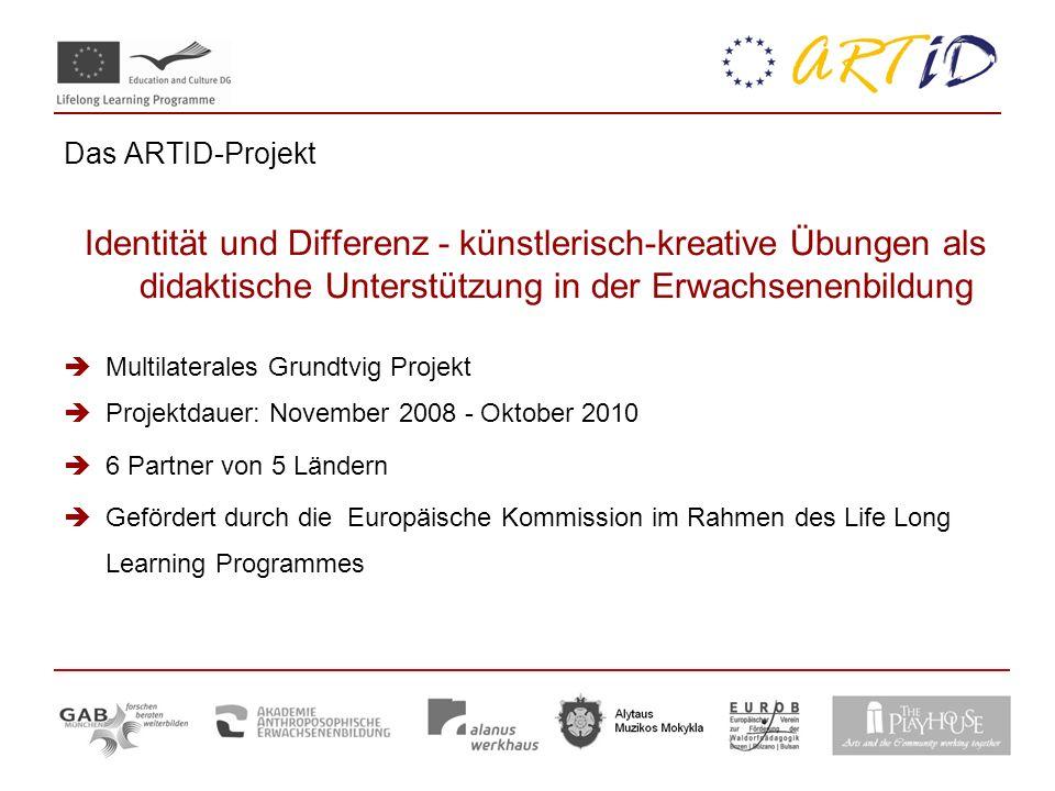 Das ARTID-Projekt Identität und Differenz - künstlerisch-kreative Übungen als didaktische Unterstützung in der Erwachsenenbildung Multilaterales Grundtvig Projekt Projektdauer: November 2008 - Oktober 2010 6 Partner von 5 Ländern Gefördert durch die Europäische Kommission im Rahmen des Life Long Learning Programmes