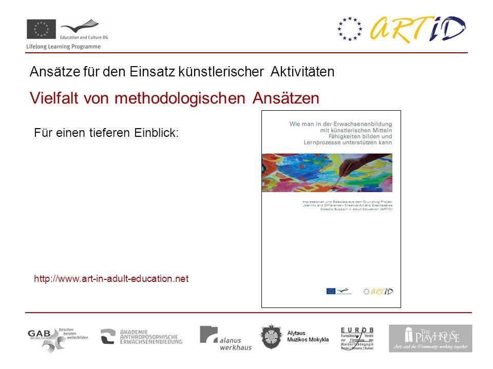 Ansätze für den Einsatz künstlerischer Aktivitäten Vielfalt von methodologischen Ansätzen Für einen tieferen Einblick: http://www.art-in-adult-education.net