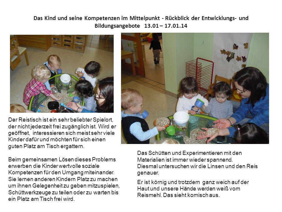 Das Kind und seine Kompetenzen im Mittelpunkt - Rückblick der Entwicklungs- und Bildungsangebote 13.01 – 17.01.14 Der Reistisch ist ein sehr beliebter Spielort, der nicht jederzeit frei zugänglich ist.
