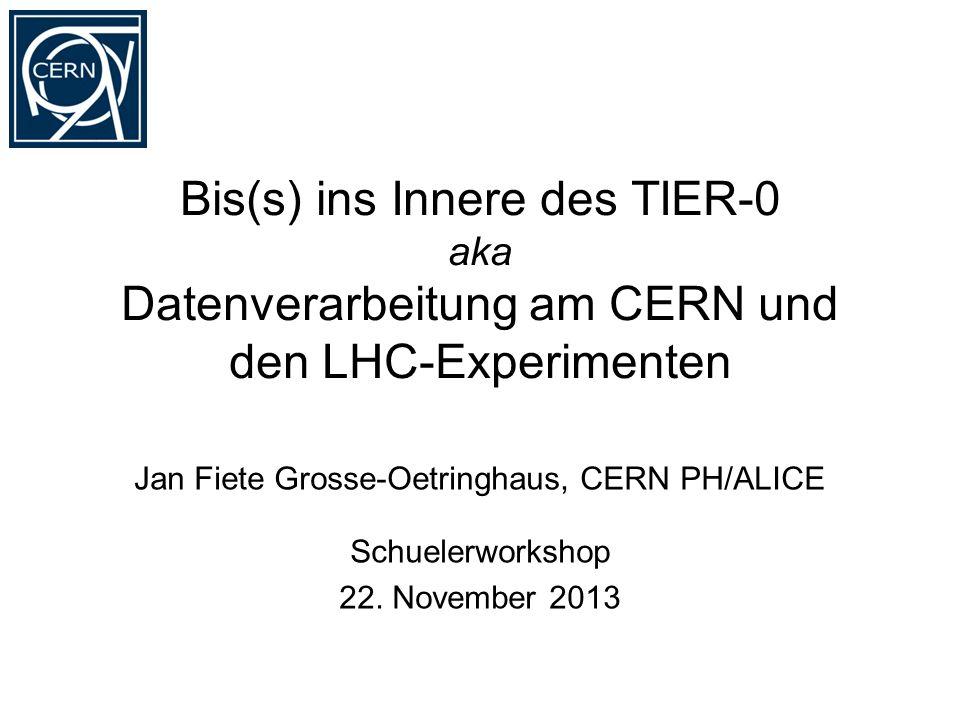 Bis(s) ins Innere des TIER-0 aka Datenverarbeitung am CERN und den LHC-Experimenten Jan Fiete Grosse-Oetringhaus, CERN PH/ALICE Schuelerworkshop 22. N