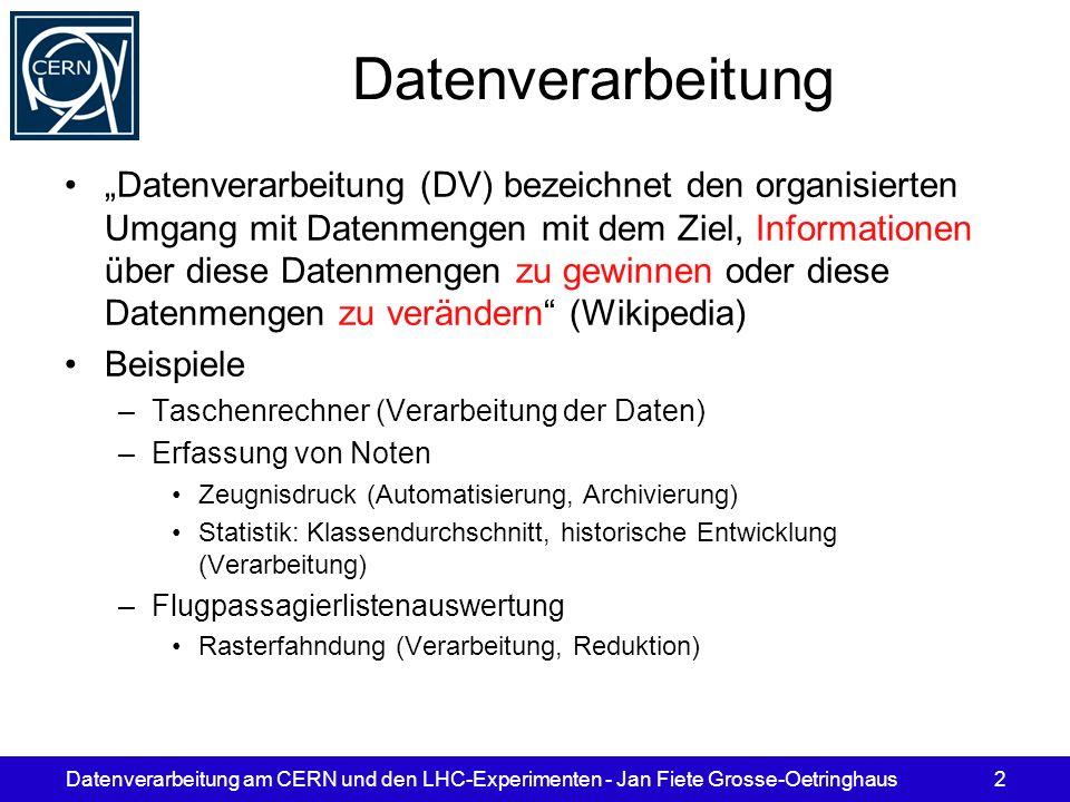 Datenverarbeitung am CERN und den LHC-Experimenten - Jan Fiete Grosse-Oetringhaus2 Datenverarbeitung Datenverarbeitung (DV) bezeichnet den organisiert