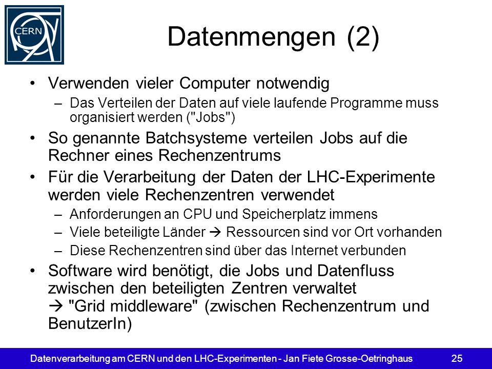 Datenverarbeitung am CERN und den LHC-Experimenten - Jan Fiete Grosse-Oetringhaus25 Datenmengen (2) Verwenden vieler Computer notwendig –Das Verteilen