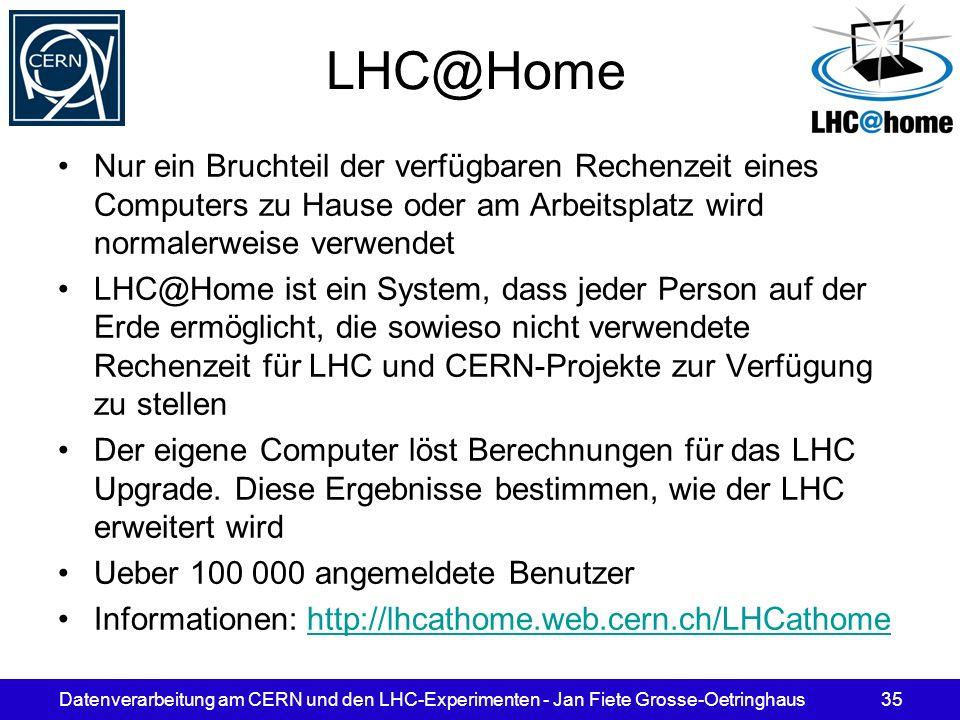 Datenverarbeitung am CERN und den LHC-Experimenten - Jan Fiete Grosse-Oetringhaus35 LHC@Home Nur ein Bruchteil der verfügbaren Rechenzeit eines Comput