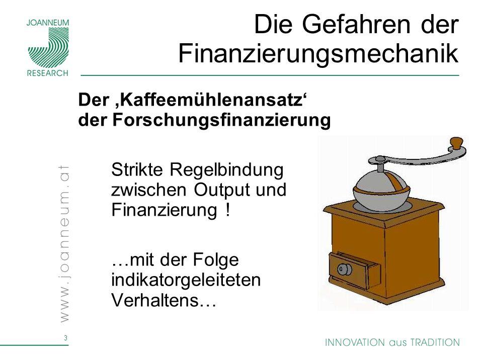 3 Die Gefahren der Finanzierungsmechanik Der Kaffeemühlenansatz der Forschungsfinanzierung Strikte Regelbindung zwischen Output und Finanzierung .