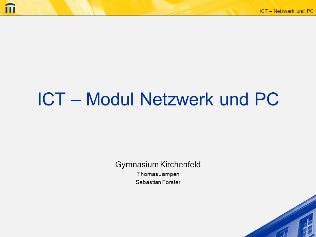 ICT – Netzwerk und PC Ablauf Persönlicher Benutzeraccount Netzwerk Dateiablage, Datenaustausch Drucken Homepage