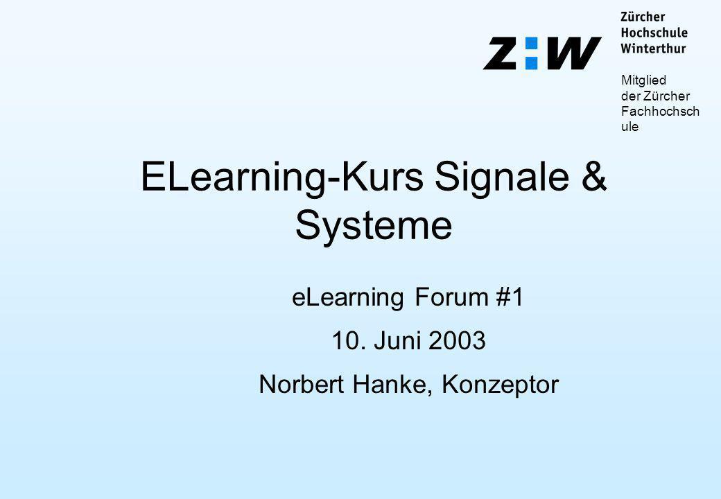 Mitglied der Zürcher Fachhochsch ule ELearning-Kurs Signale & Systeme eLearning Forum #1 10.