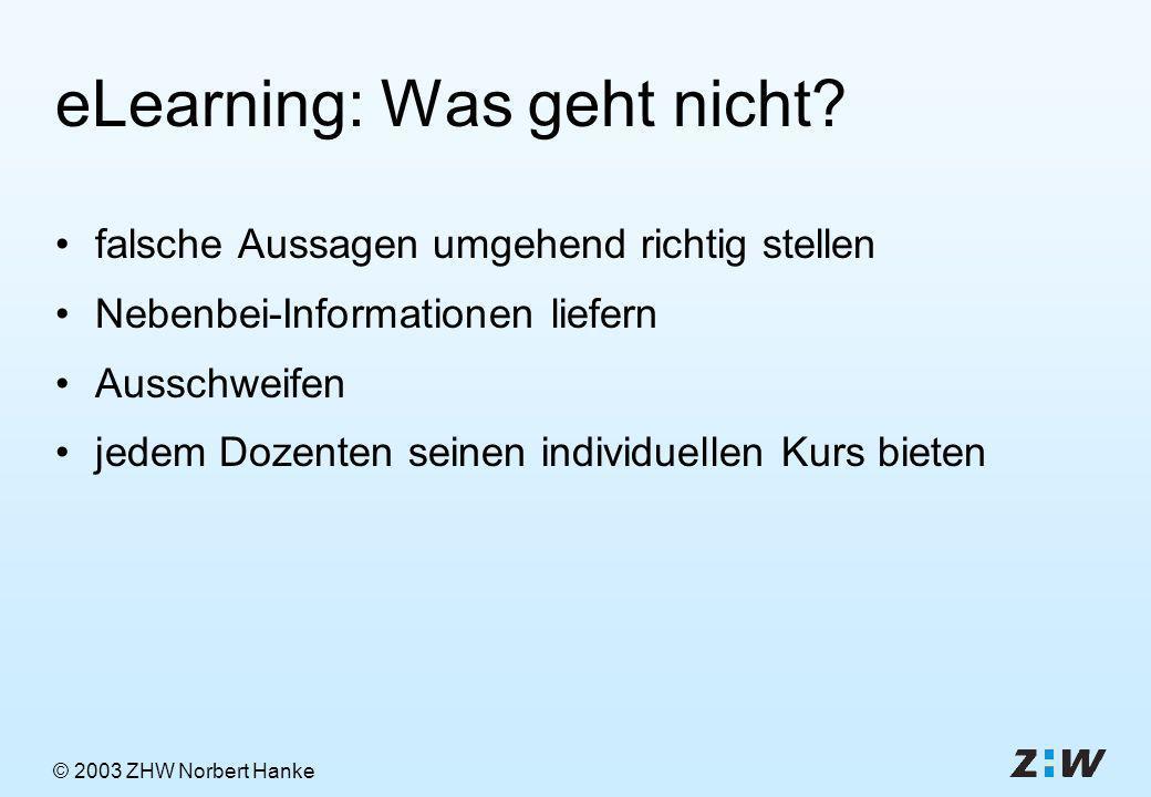 © 2003 ZHW Norbert Hanke eLearning: Was geht nicht? falsche Aussagen umgehend richtig stellen Nebenbei-Informationen liefern Ausschweifen jedem Dozent