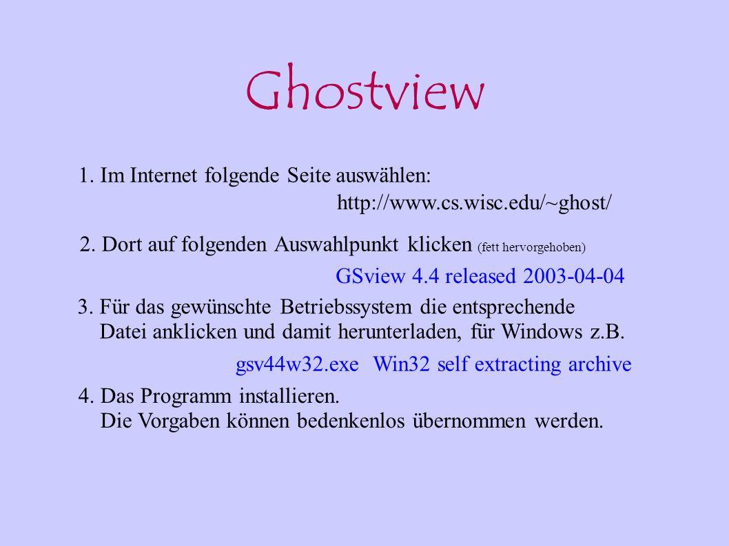 Ghostview gsv44w32.exe Win32 self extracting archive http://www.cs.wisc.edu/~ghost/ 1. Im Internet folgende Seite auswählen: 2. Dort auf folgenden Aus
