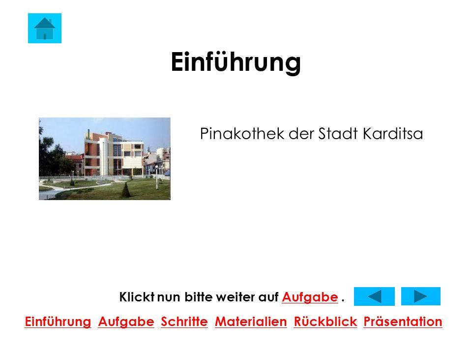 Einführung Pinakothek der Stadt Karditsa Klickt nun bitte weiter auf Aufgabe.Aufgabe EinführungEinführung Aufgabe Schritte Materialien Rückblick PräsentationAufgabeSchritteMaterialienRückblickPräsentation