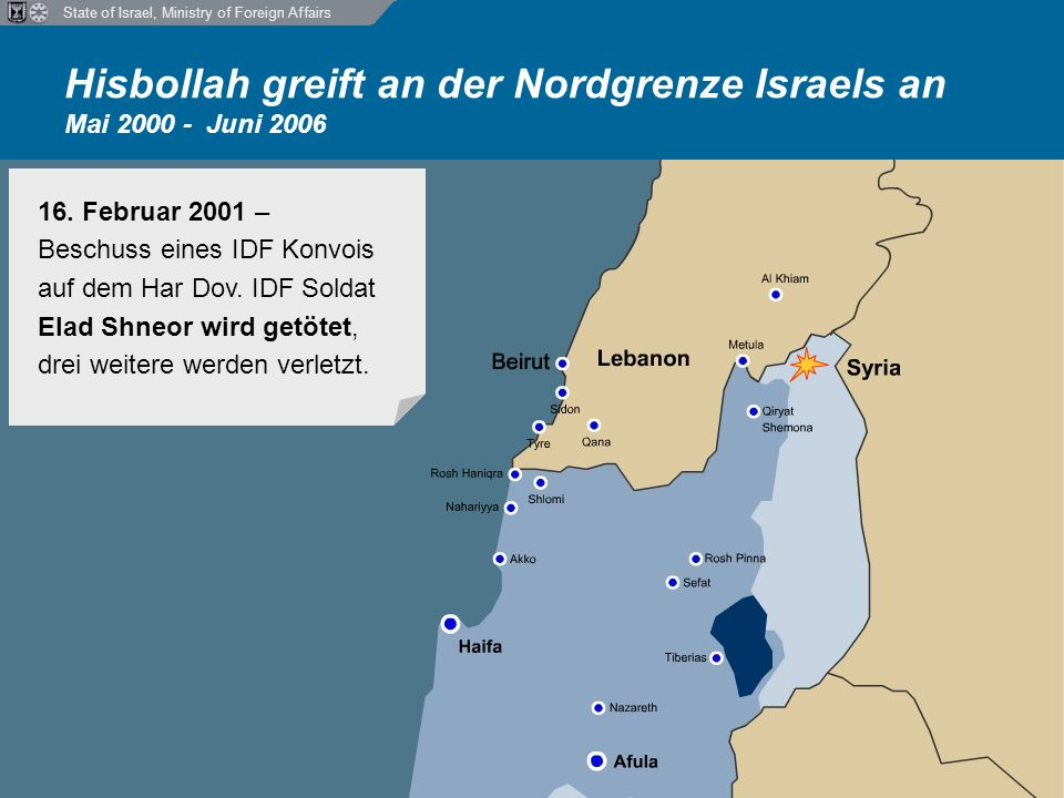 State of Israel, Ministry of Foreign Affairs Hisbollah greift an der Nordgrenze Israels an Mai 2000 - Juni 2006 20.