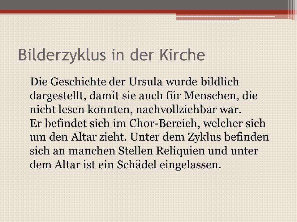 Bilderzyklus in der Kirche Die Geschichte der Ursula wurde bildlich dargestellt, damit sie auch für Menschen, die nicht lesen konnten, nachvollziehbar war.