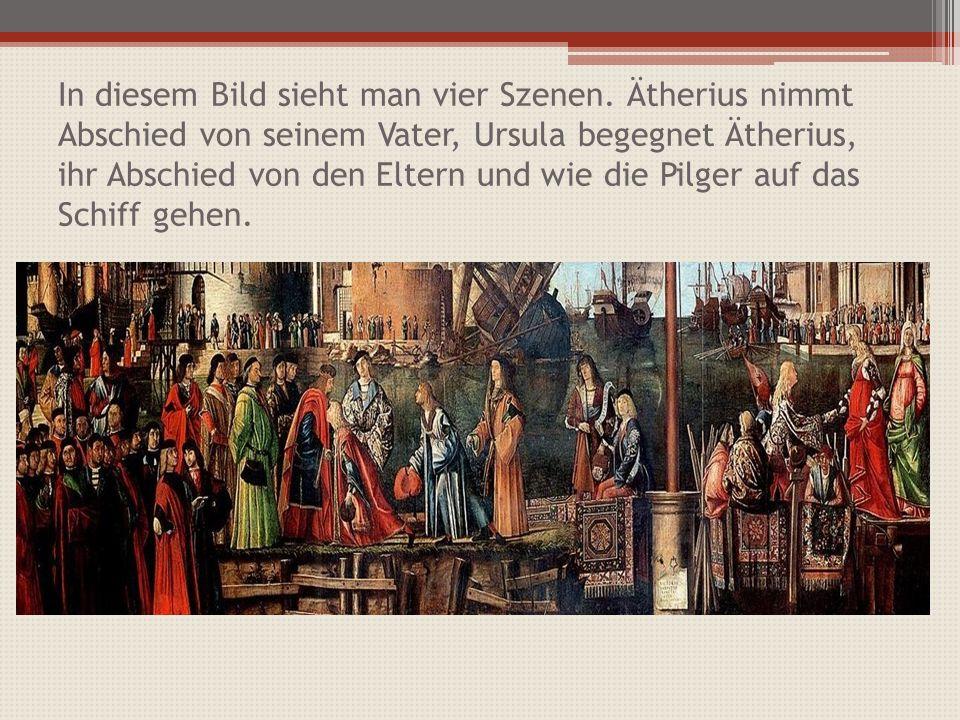 In diesem Bild sieht man vier Szenen. Ätherius nimmt Abschied von seinem Vater, Ursula begegnet Ätherius, ihr Abschied von den Eltern und wie die Pilg