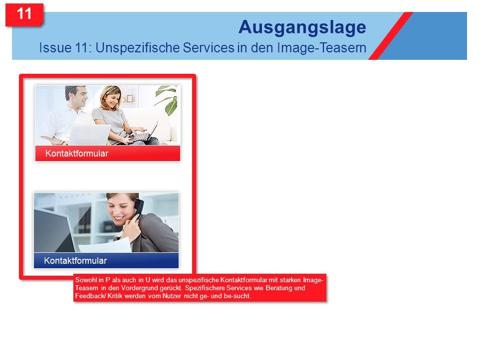 Ausgangslage Issue 11: Unspezifische Services in den Image-Teasern 11 Sowohl in P als auch in U wird das unspezifische Kontaktformular mit starken Ima