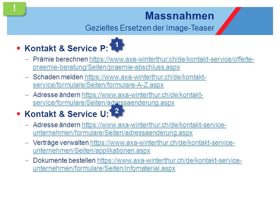 Massnahmen Kontakt & Service P: Prämie berechnen https://www.axa-winterthur.ch/de/kontakt-service/offerte- praemie-beratung/Seiten/praemie-abschluss.a