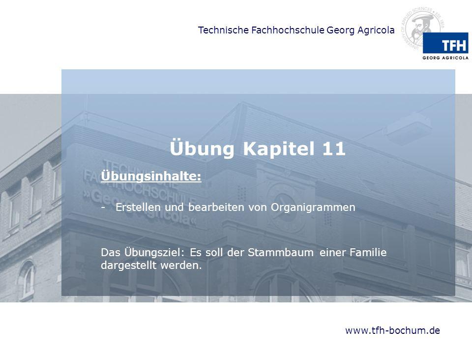 Technische Fachhochschule Georg Agricola www.tfh-bochum.de Übung Kapitel 11 Übungsinhalte: -Erstellen und bearbeiten von Organigrammen Das Übungsziel: Es soll der Stammbaum einer Familie dargestellt werden.