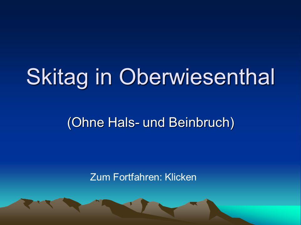 Skitag in Oberwiesenthal (Ohne Hals- und Beinbruch) Zum Fortfahren: Klicken