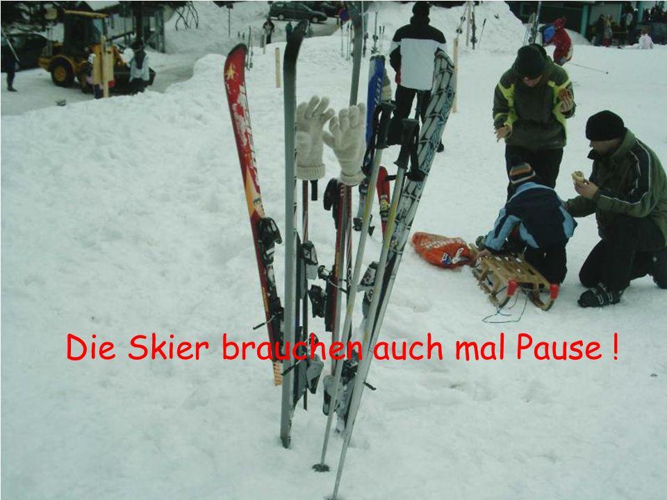 Die Skier brauchen auch mal Pause !