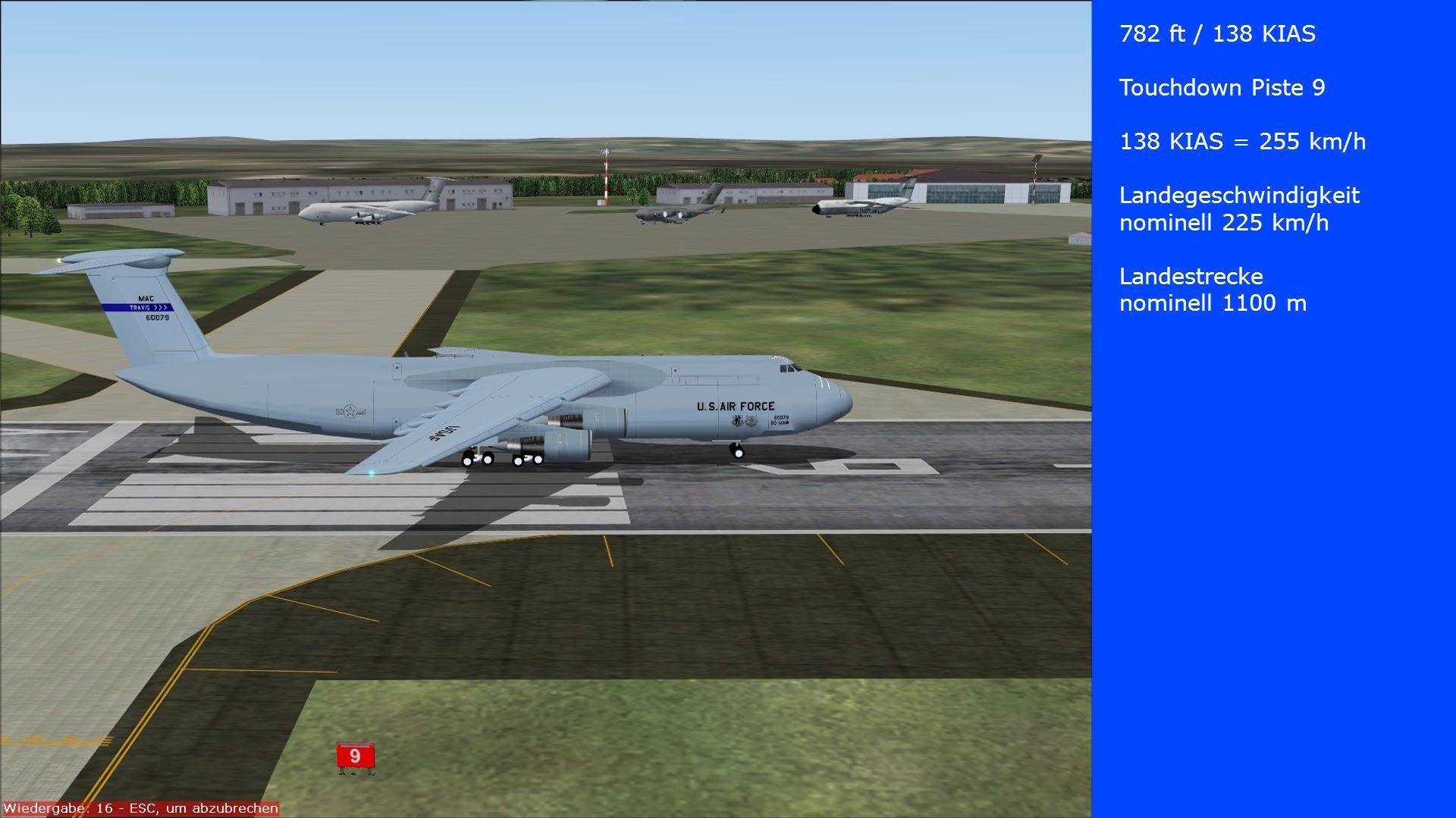 782 ft / 138 KIAS Touchdown Piste 9 138 KIAS = 255 km/h Landegeschwindigkeit nominell 225 km/h Landestrecke nominell 1100 m