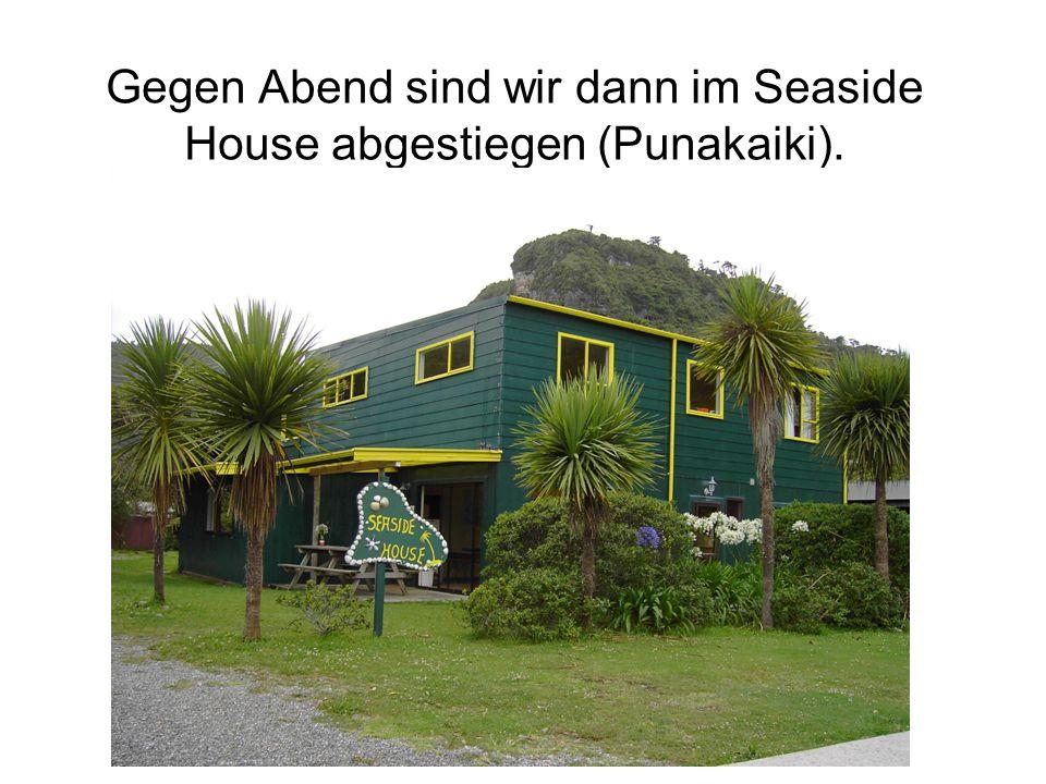 Gegen Abend sind wir dann im Seaside House abgestiegen (Punakaiki).