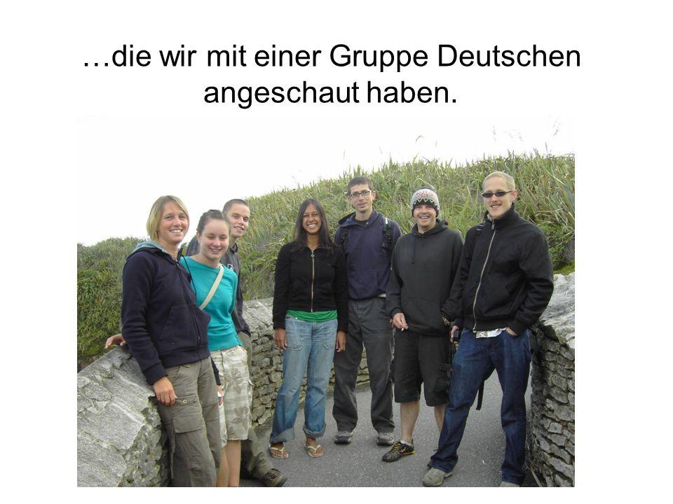 …die wir mit einer Gruppe Deutschen angeschaut haben.