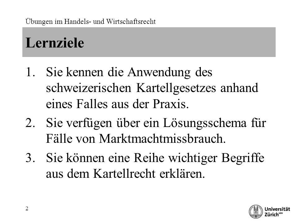 Übungen im Handels- und Wirtschaftsrecht 2 Lernziele 1.Sie kennen die Anwendung des schweizerischen Kartellgesetzes anhand eines Falles aus der Praxis.