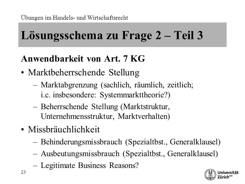 Übungen im Handels- und Wirtschaftsrecht 23 Lösungsschema zu Frage 2 – Teil 3 Anwendbarkeit von Art. 7 KG Marktbeherrschende Stellung –Marktabgrenzung