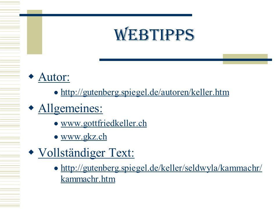 Webtipps Autor: http://gutenberg.spiegel.de/autoren/keller.htm Allgemeines: www.gottfriedkeller.ch www.gkz.ch Vollständiger Text: http://gutenberg.spiegel.de/keller/seldwyla/kammachr/ kammachr.htm http://gutenberg.spiegel.de/keller/seldwyla/kammachr/ kammachr.htm