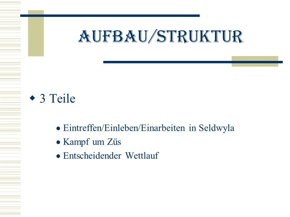 Aufbau/Struktur 3 Teile Eintreffen/Einleben/Einarbeiten in Seldwyla Kampf um Züs Entscheidender Wettlauf