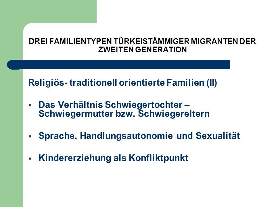 DREI FAMILIENTYPEN TÜRKEISTÄMMIGER MIGRANTEN DER ZWEITEN GENERATION Religiös- traditionell orientierte Familien (II) Das Verhältnis Schwiegertochter –