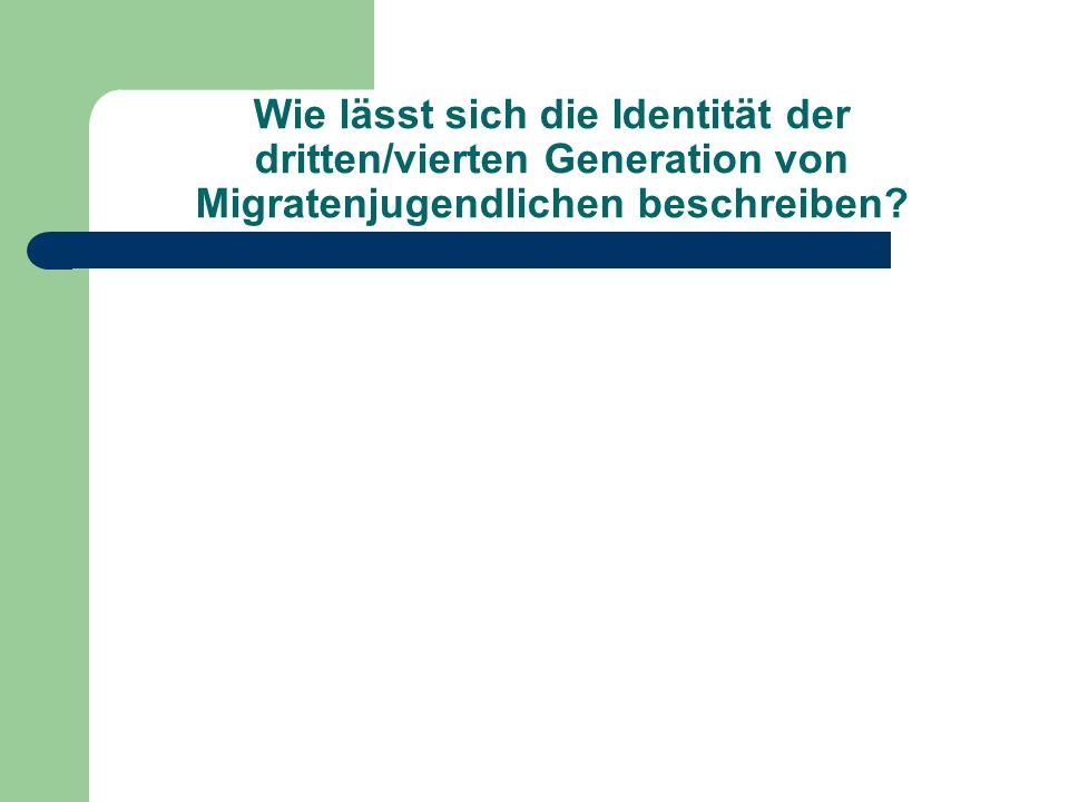 Wie lässt sich die Identität der dritten/vierten Generation von Migratenjugendlichen beschreiben?