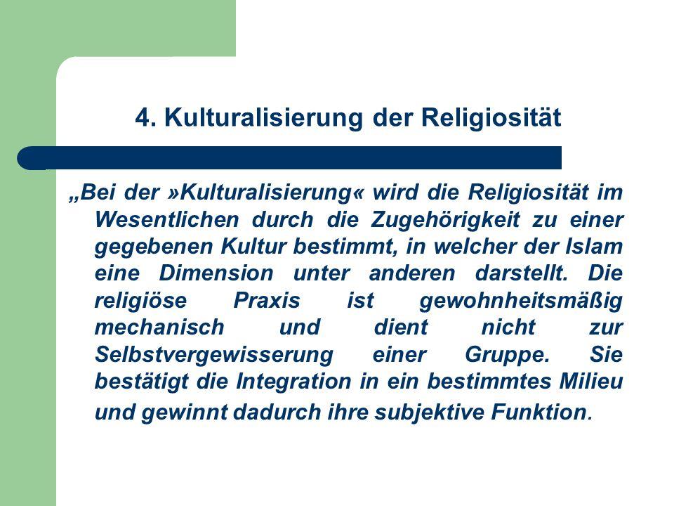 4. Kulturalisierung der Religiosität Bei der »Kulturalisierung« wird die Religiosität im Wesentlichen durch die Zugehörigkeit zu einer gegebenen Kultu