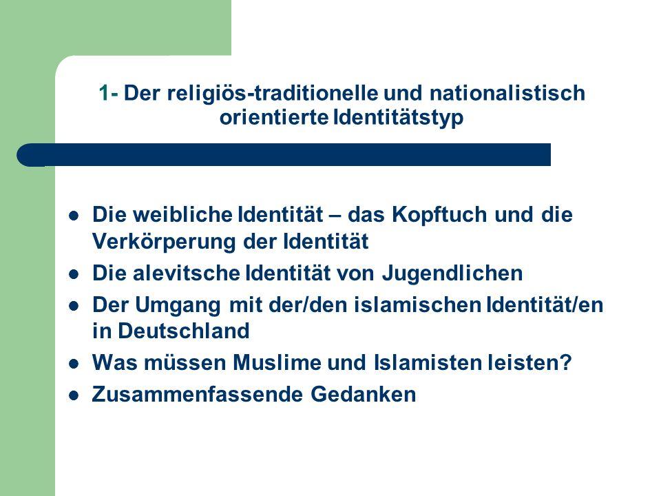 1- Der religiös-traditionelle und nationalistisch orientierte Identitätstyp Die weibliche Identität – das Kopftuch und die Verkörperung der Identität