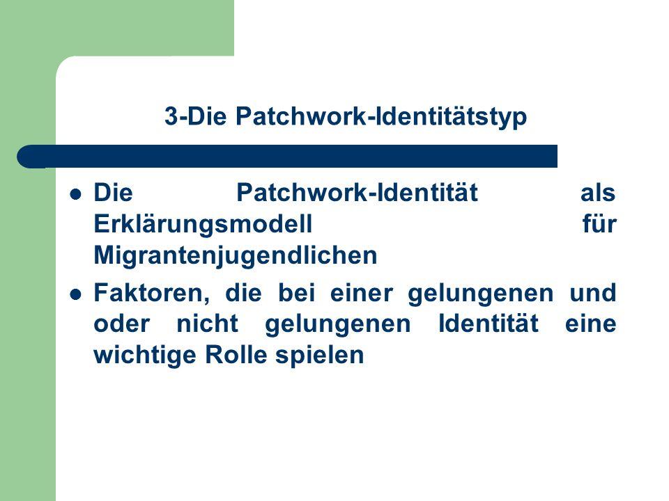 3-Die Patchwork-Identitätstyp Die Patchwork-Identität als Erklärungsmodell für Migrantenjugendlichen Faktoren, die bei einer gelungenen und oder nicht