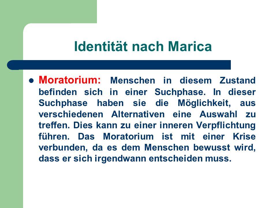 Identität nach Marica Moratorium: Menschen in diesem Zustand befinden sich in einer Suchphase. In dieser Suchphase haben sie die Möglichkeit, aus vers
